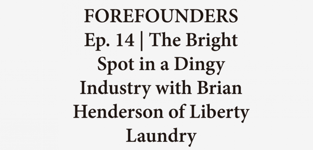 Forefounders Episode 14: The Bright Spot in a Dingy Industry with Brian Henderson of Liberty Laundry