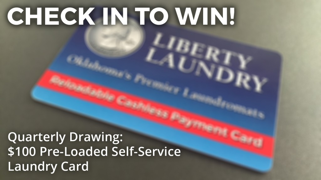Check In To Win - Quarterly Drawing: $100 pre-loaded self-service laundry card.