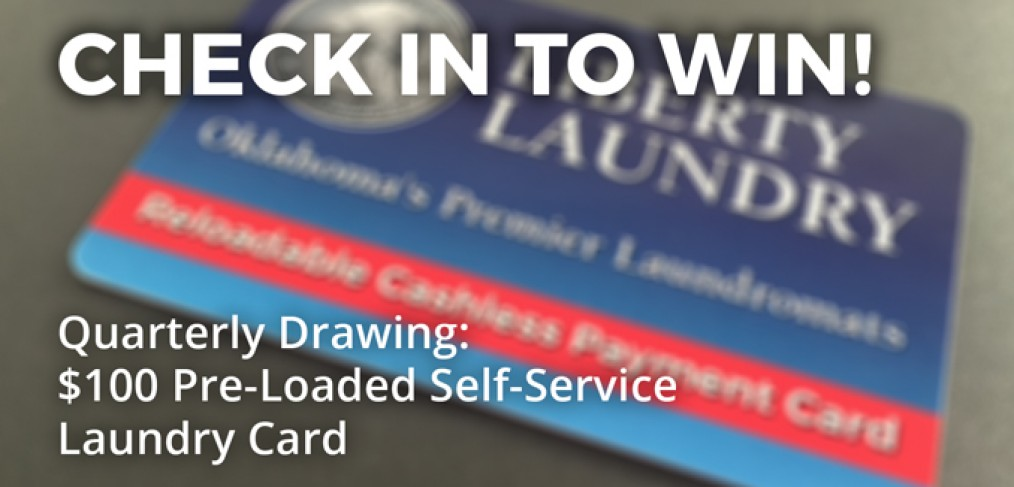 Check in to win - quarterly drawing for a $100 pre-loaded self-service laundry card at Liberty Laundry.